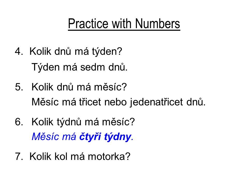 Practice with Numbers Týden má sedm dnů. 4. Kolik dnů má týden