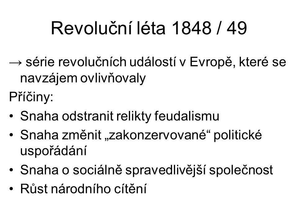 Revoluční léta 1848 / 49 → série revolučních událostí v Evropě, které se navzájem ovlivňovaly. Příčiny: