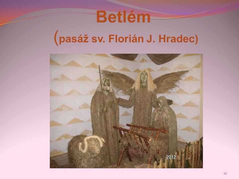 Betlém (pasáž sv. Florián J. Hradec)