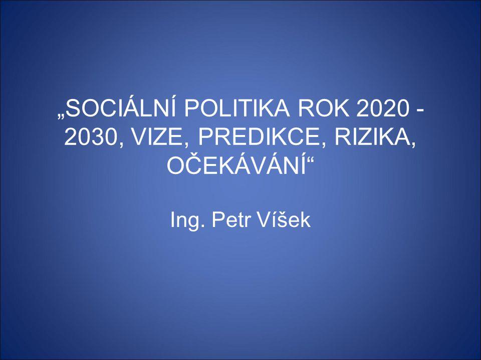 """""""SOCIÁLNÍ POLITIKA ROK 2020 - 2030, VIZE, PREDIKCE, RIZIKA, OČEKÁVÁNÍ"""