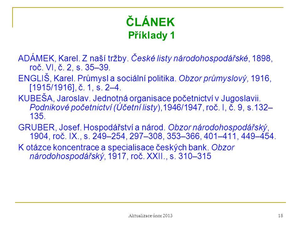 ČLÁNEK Příklady 1 ADÁMEK, Karel. Z naší tržby. České listy národohospodářské, 1898, roč. VI, č. 2, s. 35–39.