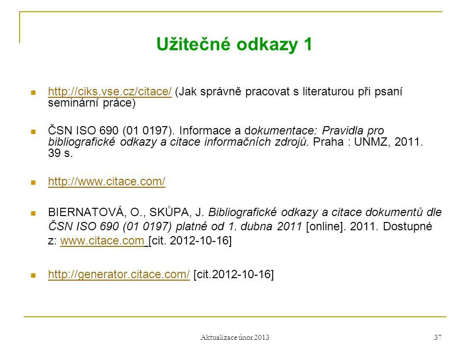 Užitečné odkazy 1 http://ciks.vse.cz/citace/ (Jak správně pracovat s literaturou při psaní seminární práce)