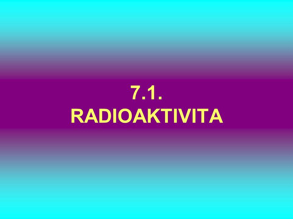 7.1. RADIOAKTIVITA