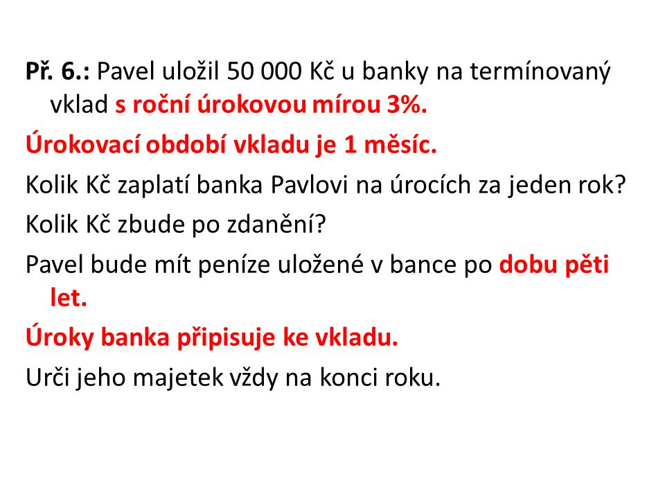 Př. 6.: Pavel uložil 50 000 Kč u banky na termínovaný vklad s roční úrokovou mírou 3%.