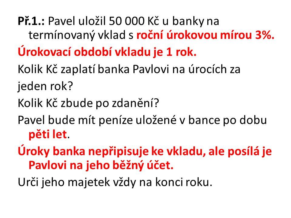 Př.1.: Pavel uložil 50 000 Kč u banky na termínovaný vklad s roční úrokovou mírou 3%.