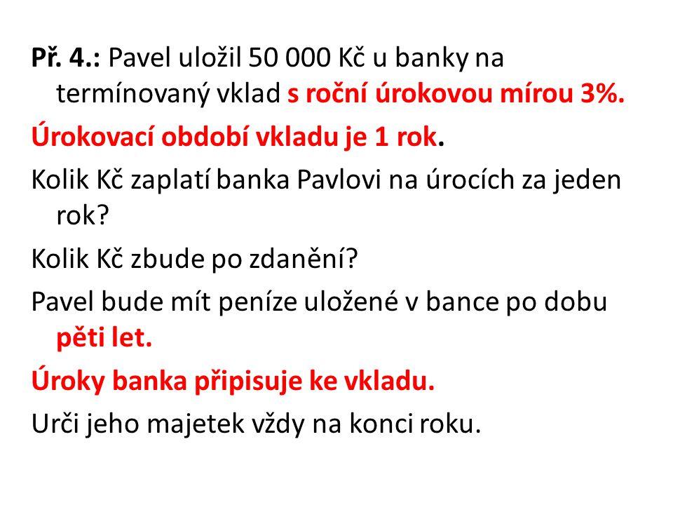 Př. 4.: Pavel uložil 50 000 Kč u banky na termínovaný vklad s roční úrokovou mírou 3%.