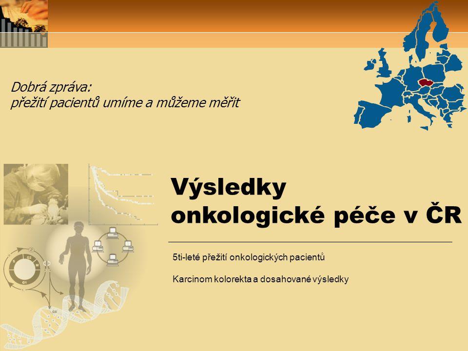 Výsledky onkologické péče v ČR Dobrá zpráva: