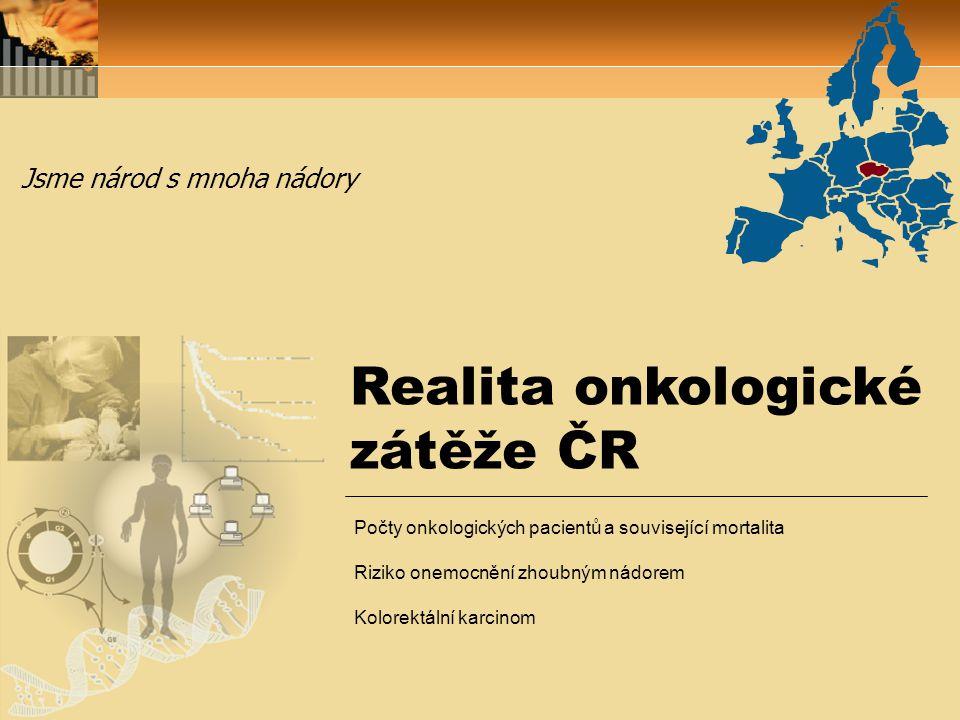 Realita onkologické zátěže ČR Jsme národ s mnoha nádory