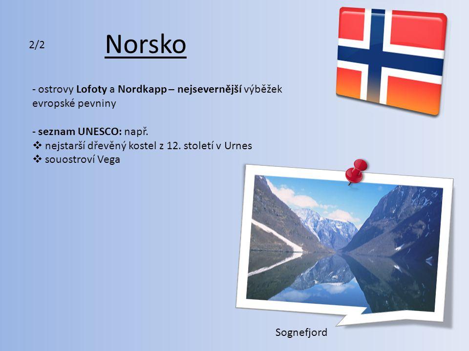 Norsko 2/2. ostrovy Lofoty a Nordkapp – nejsevernější výběžek evropské pevniny. seznam UNESCO: např.