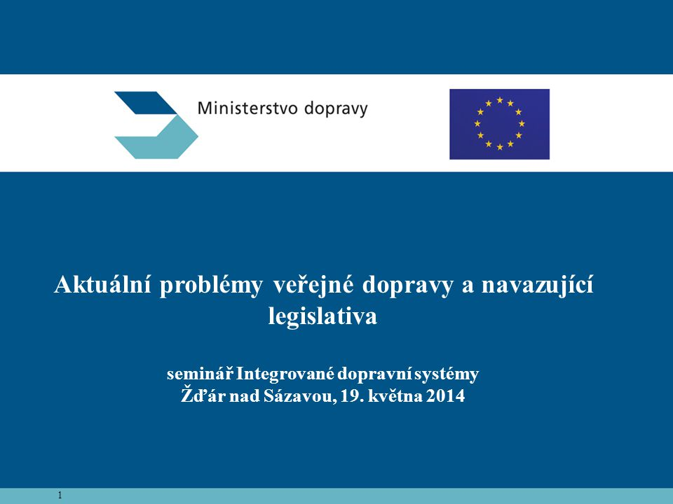 Aktuální problémy veřejné dopravy a navazující legislativa seminář Integrované dopravní systémy Žďár nad Sázavou, 19. května 2014