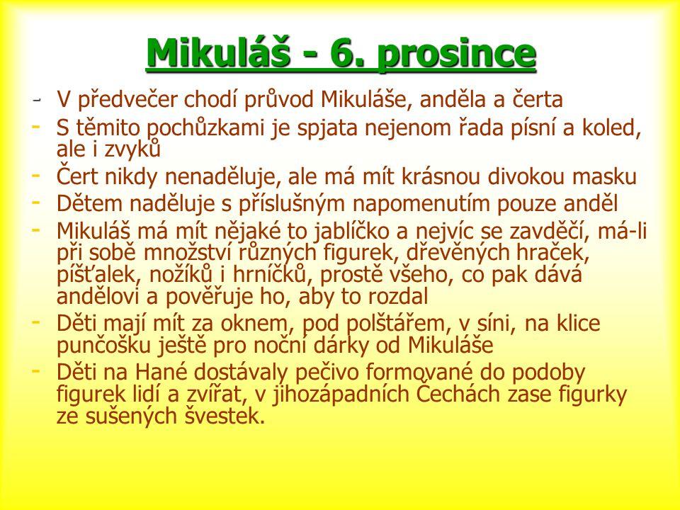 Mikuláš - 6. prosince - V předvečer chodí průvod Mikuláše, anděla a čerta. S těmito pochůzkami je spjata nejenom řada písní a koled, ale i zvyků.