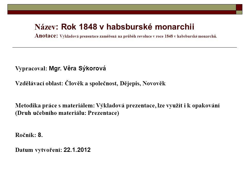Název: Rok 1848 v habsburské monarchii Anotace: Výkladová prezentace zaměřená na průběh revoluce v roce 1848 v habsburské monarchii.