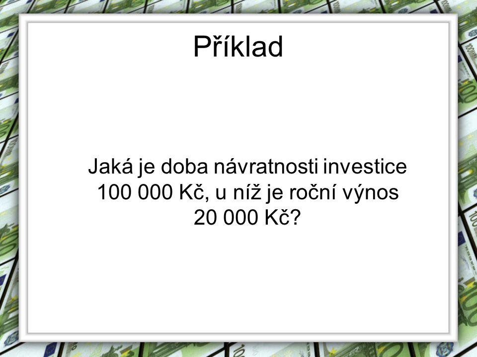 Příklad Jaká je doba návratnosti investice 100 000 Kč, u níž je roční výnos 20 000 Kč