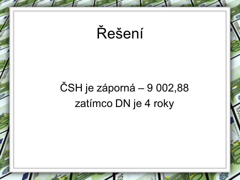 Řešení ČSH je záporná – 9 002,88 zatímco DN je 4 roky