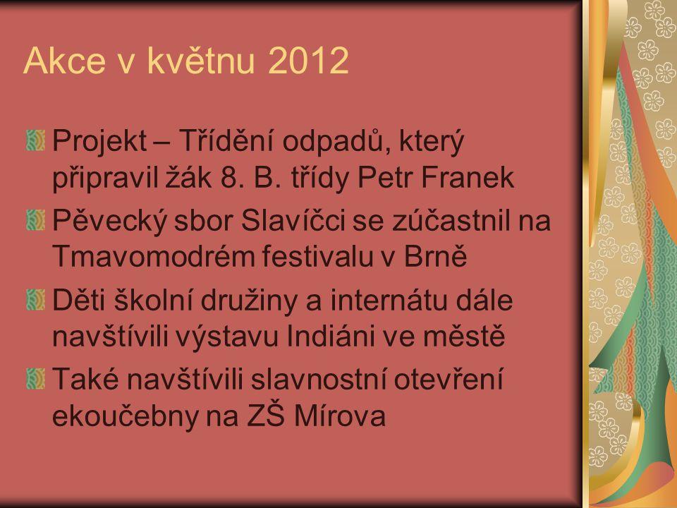 Akce v květnu 2012 Projekt – Třídění odpadů, který připravil žák 8. B. třídy Petr Franek.