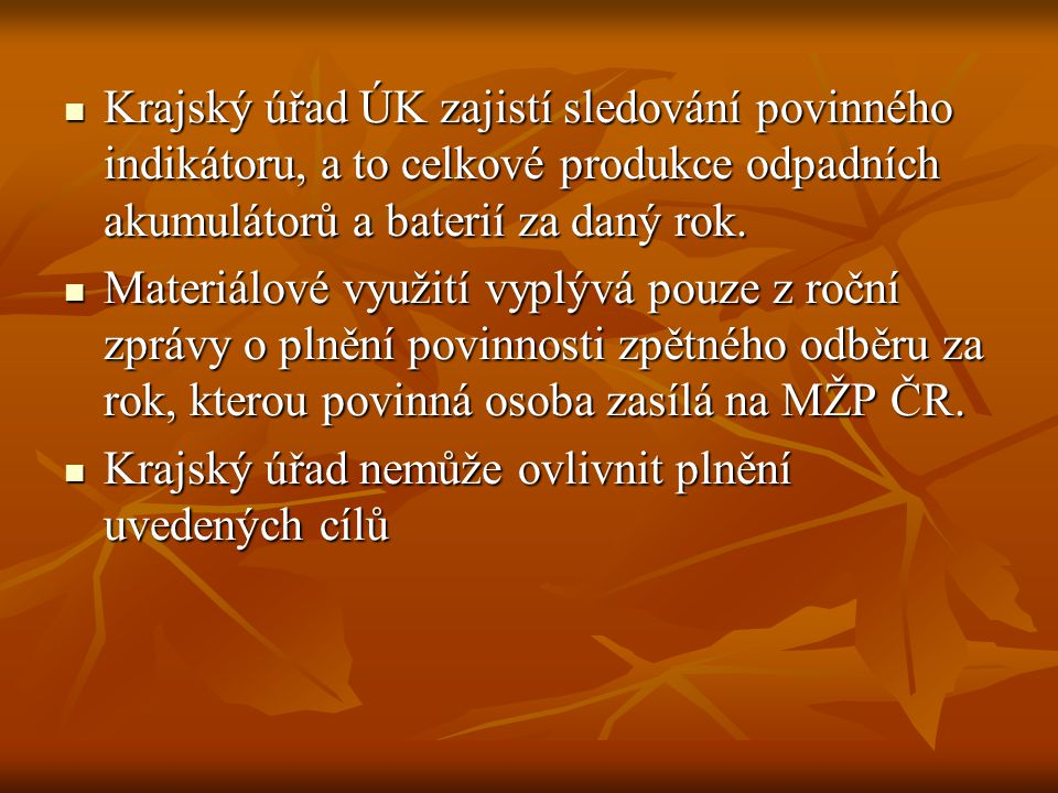 Krajský úřad ÚK zajistí sledování povinného indikátoru, a to celkové produkce odpadních akumulátorů a baterií za daný rok.