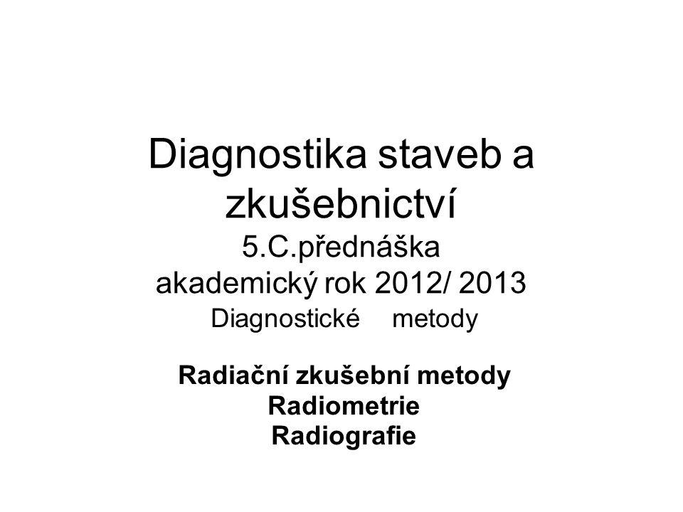 Diagnostické metody Radiační zkušební metody Radiometrie Radiografie