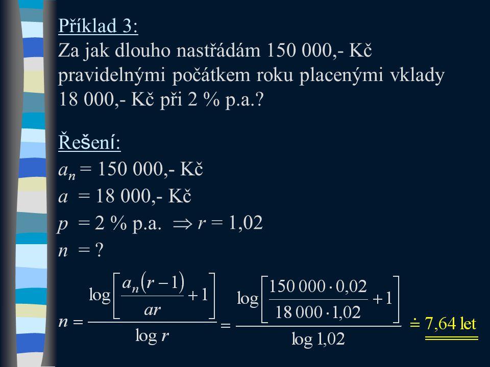 Příklad 3: Za jak dlouho nastřádám 150 000,- Kč pravidelnými počátkem roku placenými vklady 18 000,- Kč při 2 % p.a.