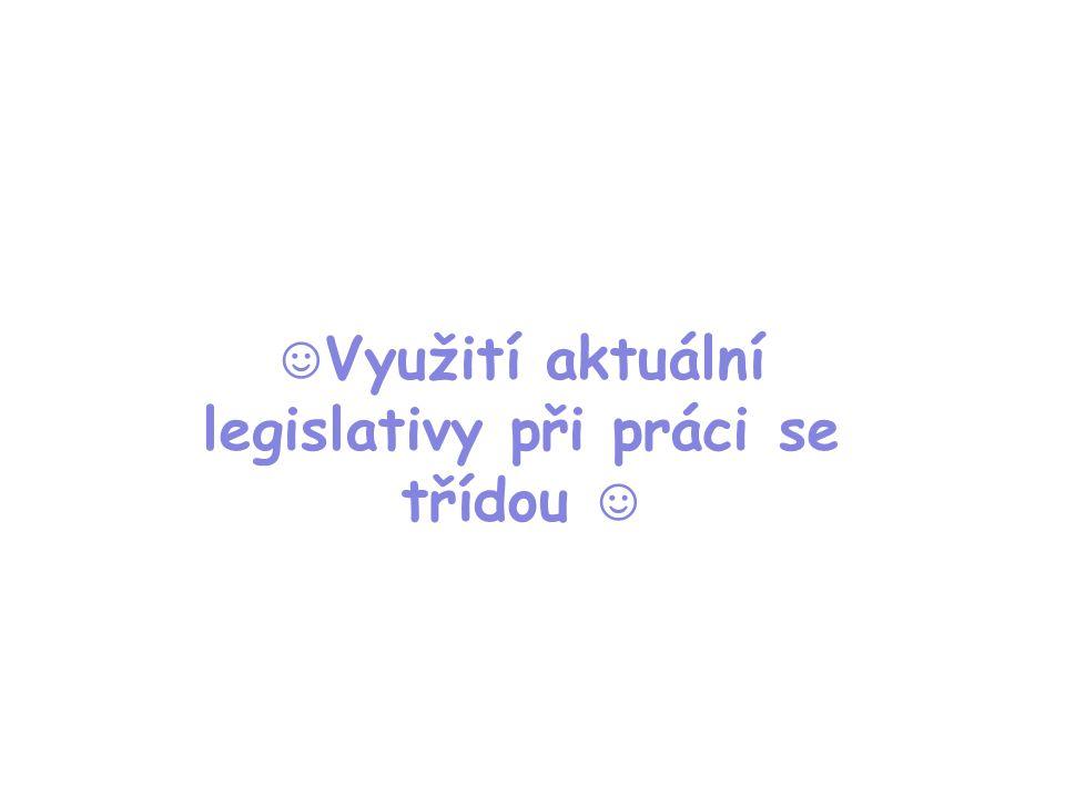 ☺Využití aktuální legislativy při práci se třídou ☺