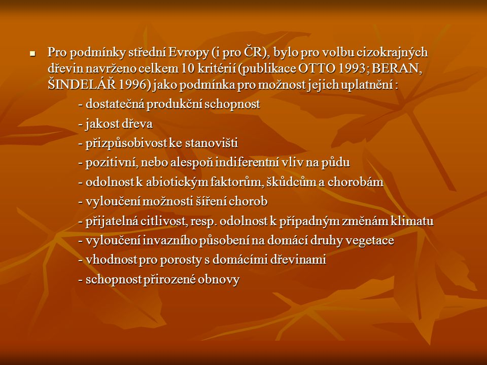 Pro podmínky střední Evropy (i pro ČR), bylo pro volbu cizokrajných dřevin navrženo celkem 10 kritérií (publikace OTTO 1993; BERAN, ŠINDELÁŘ 1996) jako podmínka pro možnost jejich uplatnění :