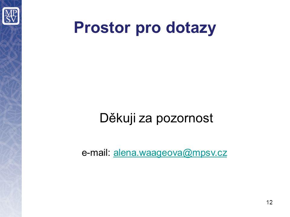 Prostor pro dotazy Děkuji za pozornost e-mail: alena.waageova@mpsv.cz