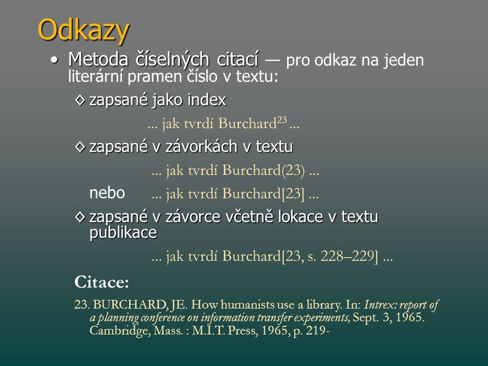 Odkazy Metoda číselných citací — pro odkaz na jeden literární pramen číslo v textu: zapsané jako index.