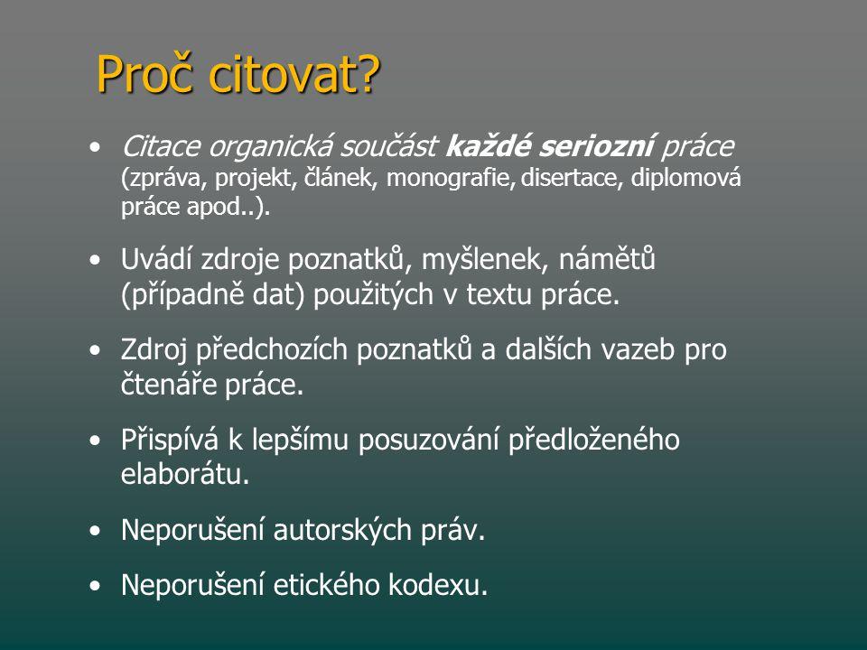 Proč citovat Citace organická součást každé seriozní práce (zpráva, projekt, článek, monografie, disertace, diplomová práce apod..).