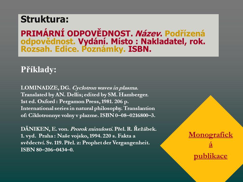 Struktura: PRIMÁRNÍ ODPOVĚDNOST. Název. Podřízená odpovědnost. Vydání. Místo : Nakladatel, rok. Rozsah. Edice. Poznámky. ISBN.