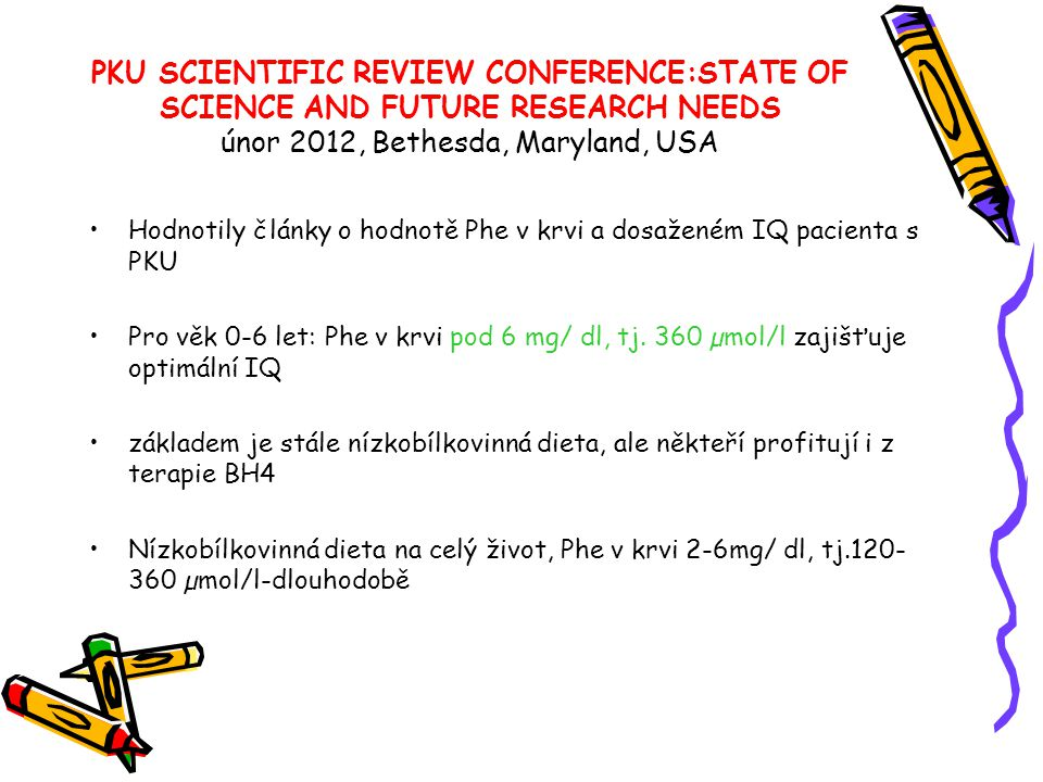PKU SCIENTIFIC REVIEW CONFERENCE:STATE OF SCIENCE AND FUTURE RESEARCH NEEDS únor 2012, Bethesda, Maryland, USA