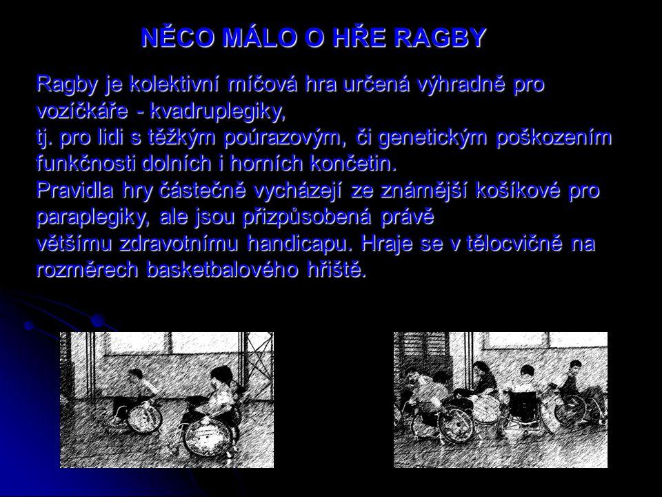 NĚCO MÁLO O HŘE RAGBY Ragby je kolektivní míčová hra určená výhradně pro vozíčkáře - kvadruplegiky,