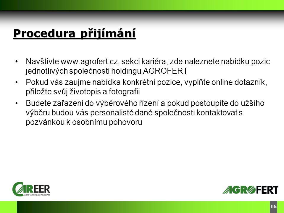 Procedura přijímání Navštivte www.agrofert.cz, sekci kariéra, zde naleznete nabídku pozic jednotlivých společností holdingu AGROFERT.