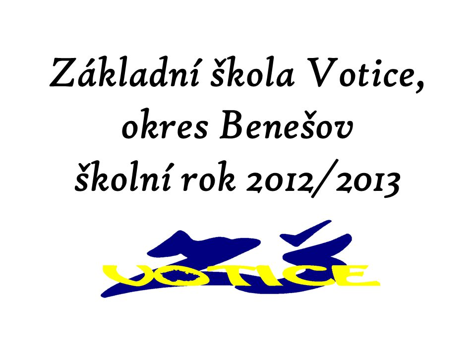 Základní škola Votice, okres Benešov školní rok 2012/2013