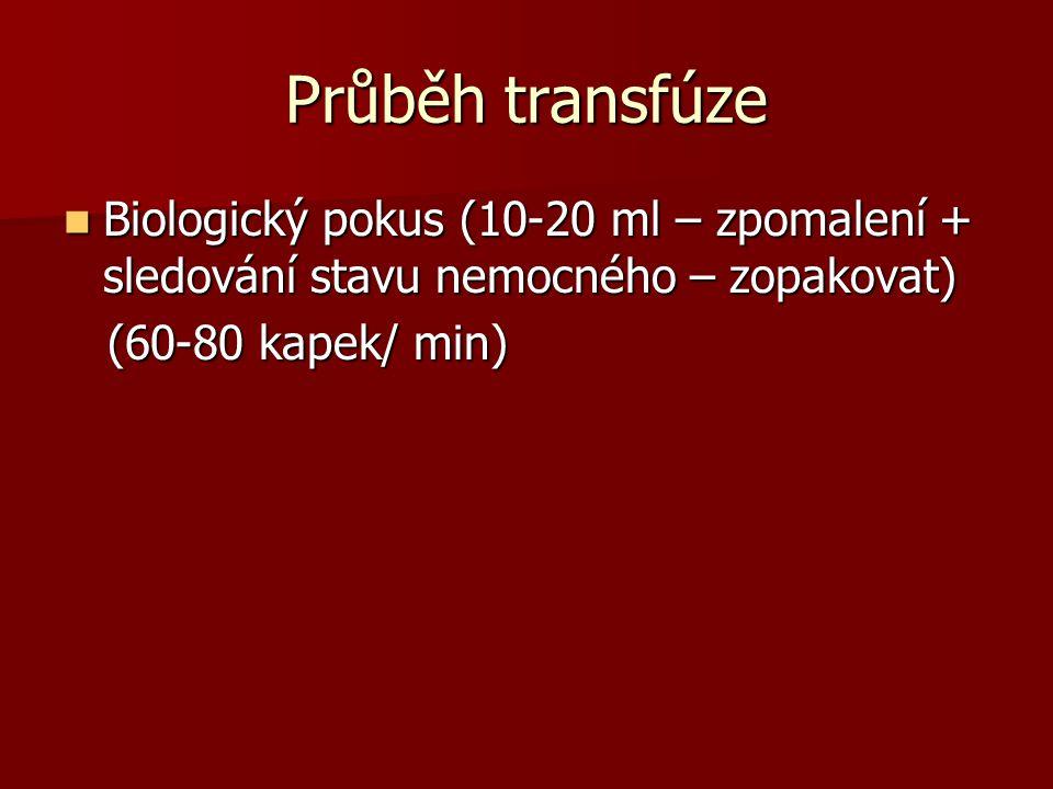 Průběh transfúze Biologický pokus (10-20 ml – zpomalení + sledování stavu nemocného – zopakovat) (60-80 kapek/ min)