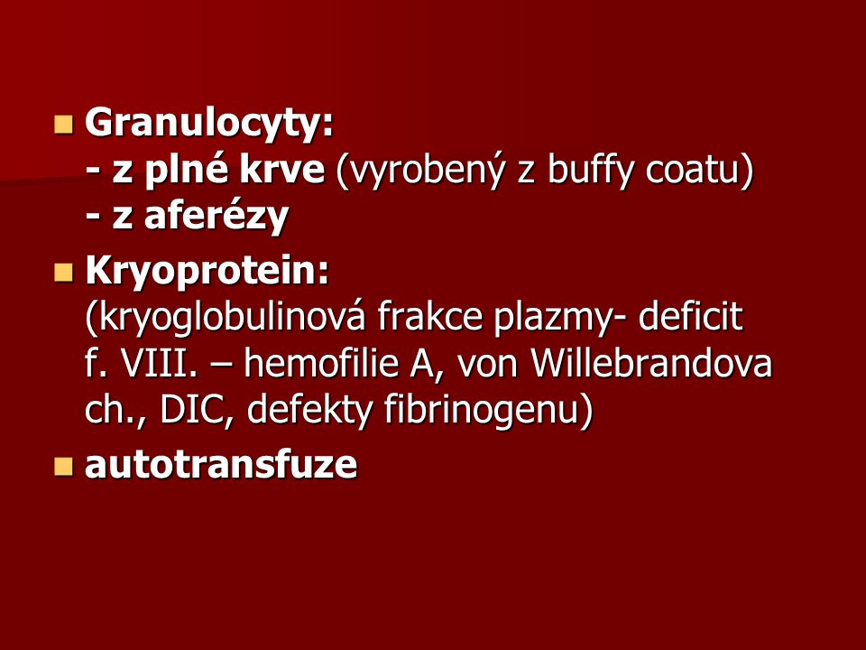 Granulocyty: - z plné krve (vyrobený z buffy coatu) - z aferézy