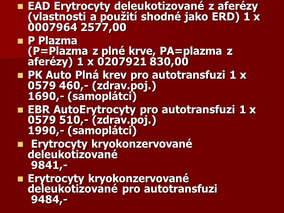EAD Erytrocyty deleukotizované z aferézy (vlastnosti a použití shodné jako ERD) 1 x 0007964 2577,00