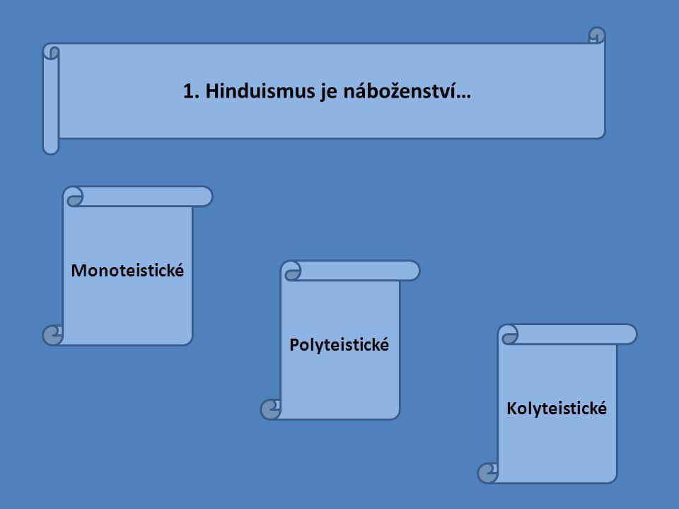 1. Hinduismus je náboženství…