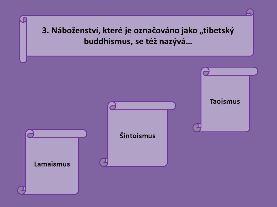 """3. Náboženství, které je označováno jako """"tibetský buddhismus, se též nazývá…"""