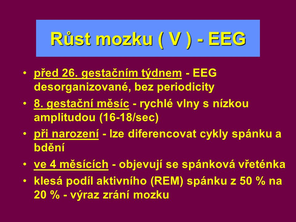 Růst mozku ( V ) - EEG před 26. gestačním týdnem - EEG desorganizované, bez periodicity.