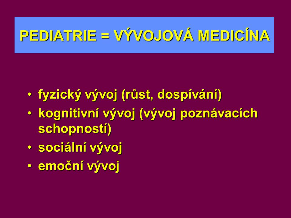 PEDIATRIE = VÝVOJOVÁ MEDICÍNA