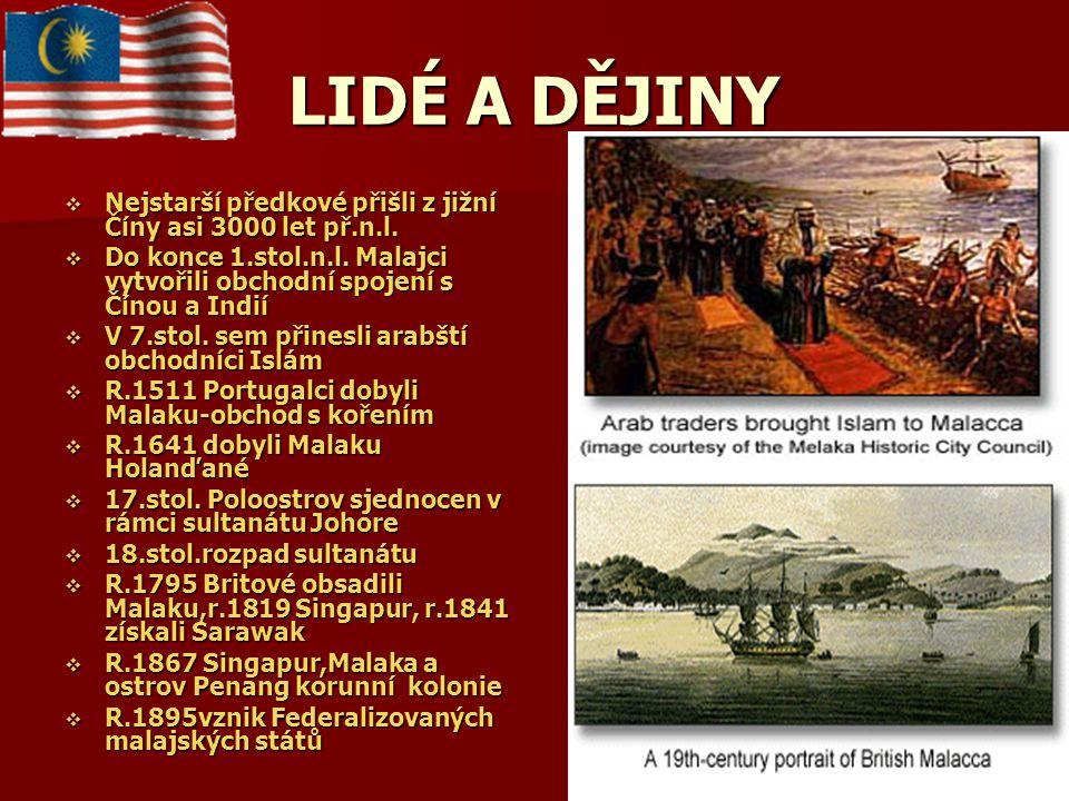 LIDÉ A DĚJINY Nejstarší předkové přišli z jižní Číny asi 3000 let př.n.l. Do konce 1.stol.n.l. Malajci vytvořili obchodní spojení s Čínou a Indií.