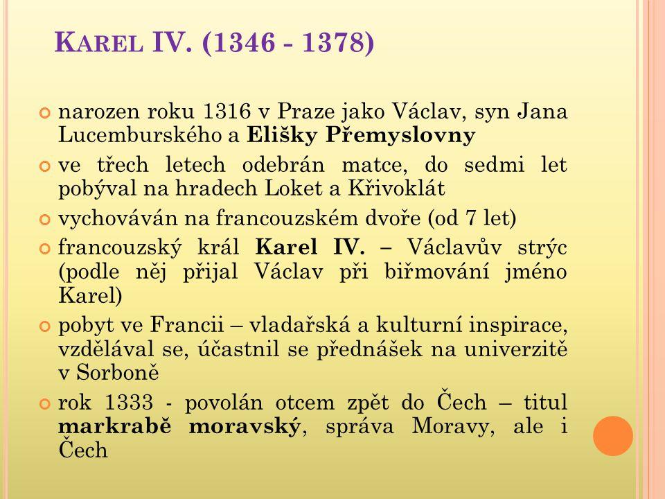 Karel IV. (1346 - 1378) narozen roku 1316 v Praze jako Václav, syn Jana Lucemburského a Elišky Přemyslovny.