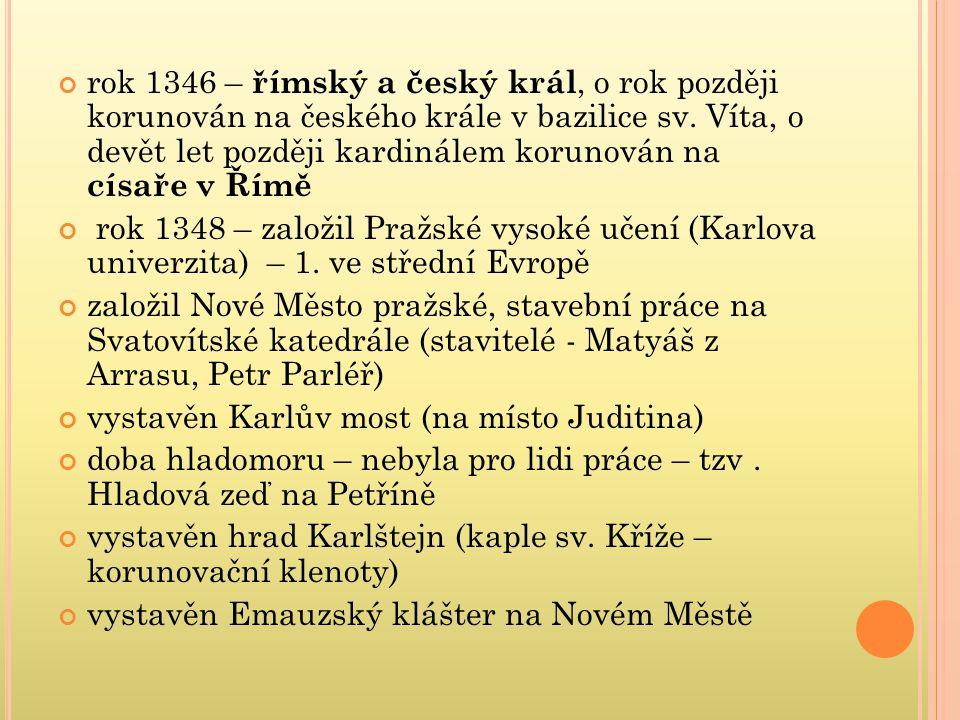 rok 1346 – římský a český král, o rok později korunován na českého krále v bazilice sv. Víta, o devět let později kardinálem korunován na císaře v Římě