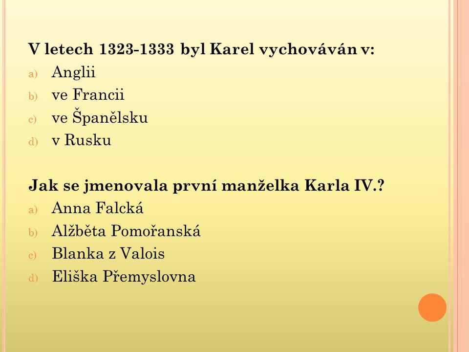 V letech 1323-1333 byl Karel vychováván v: