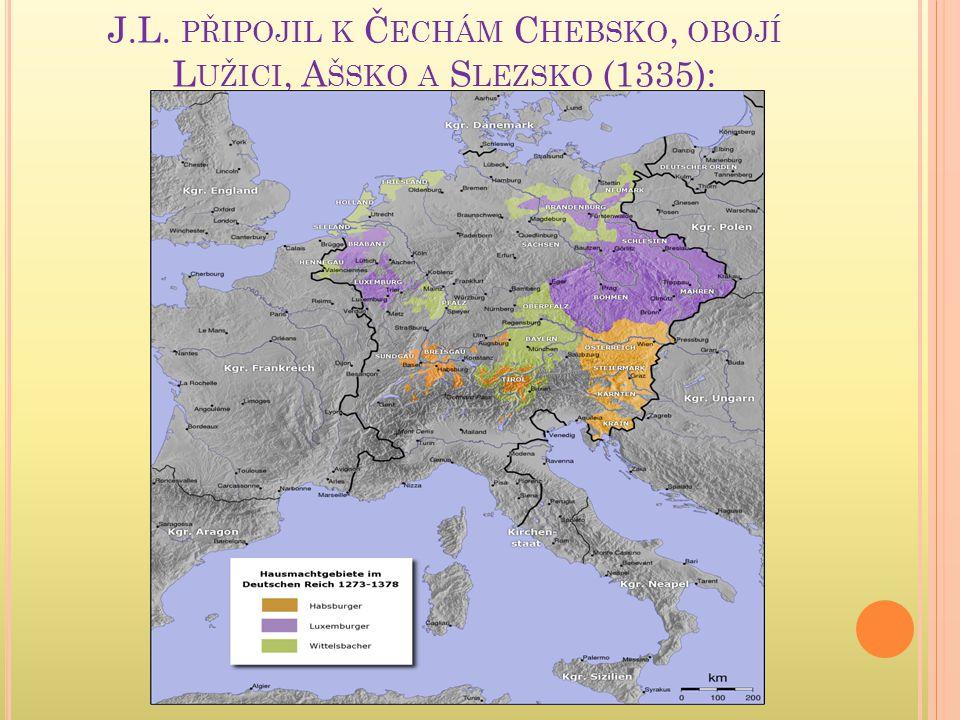 J.L. připojil k Čechám Chebsko, obojí Lužici, Ašsko a Slezsko (1335):