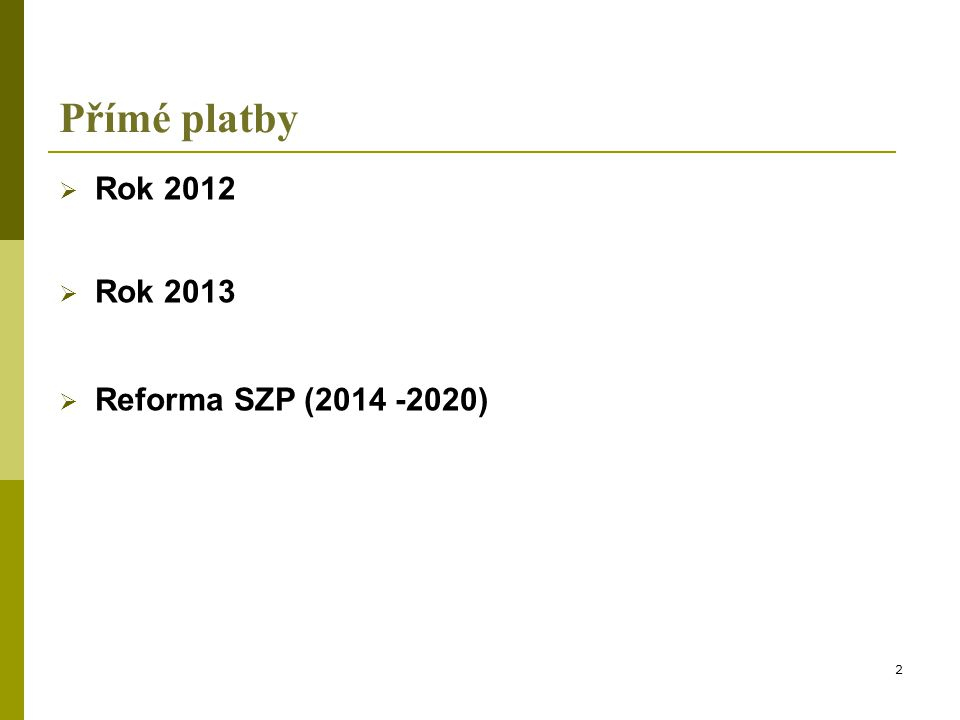 Přímé platby Rok 2012 Rok 2013 Reforma SZP (2014 -2020)