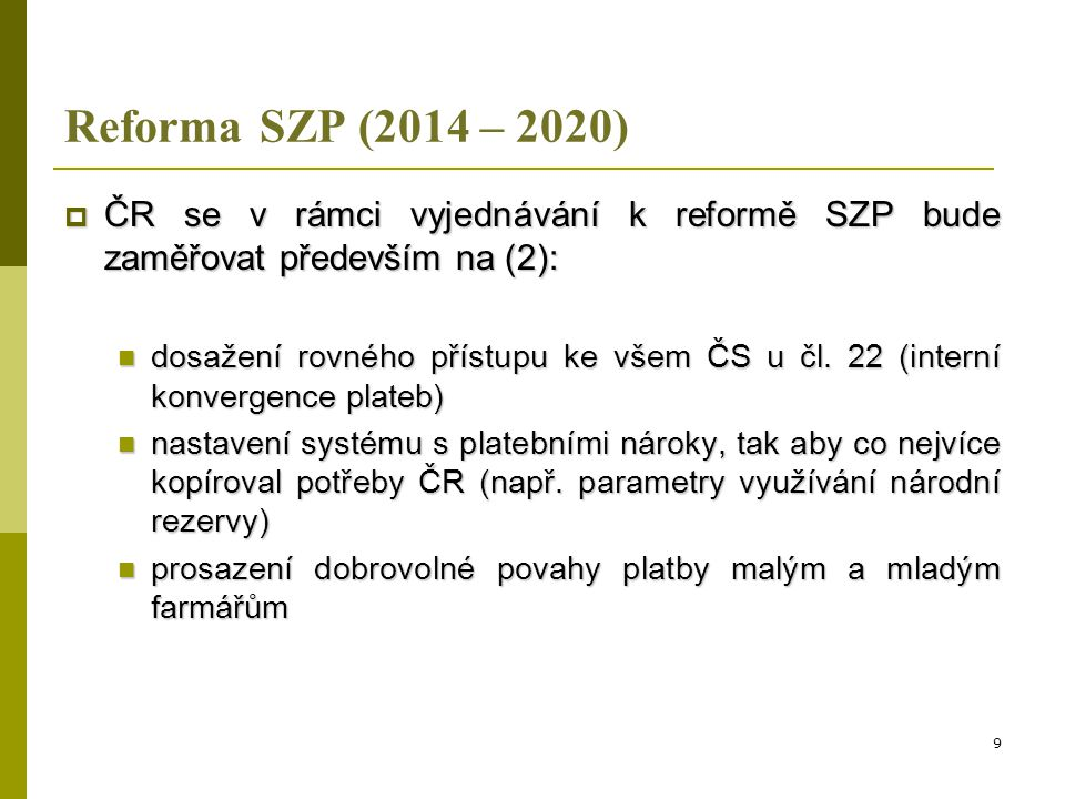 Reforma SZP (2014 – 2020) ČR se v rámci vyjednávání k reformě SZP bude zaměřovat především na (2):