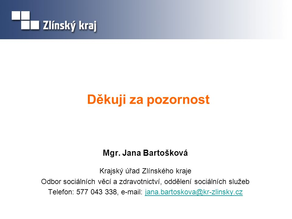 Děkuji za pozornost Mgr. Jana Bartošková Krajský úřad Zlínského kraje