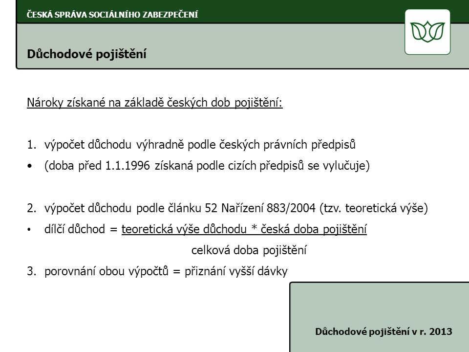 Nároky získané na základě českých dob pojištění:
