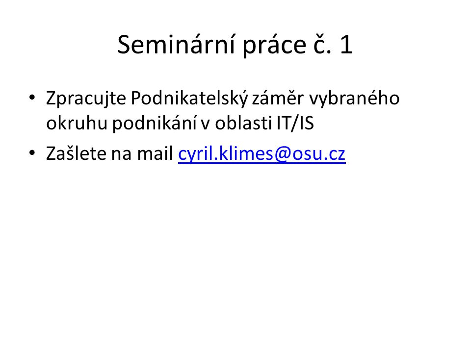 Seminární práce č. 1 Zpracujte Podnikatelský záměr vybraného okruhu podnikání v oblasti IT/IS.