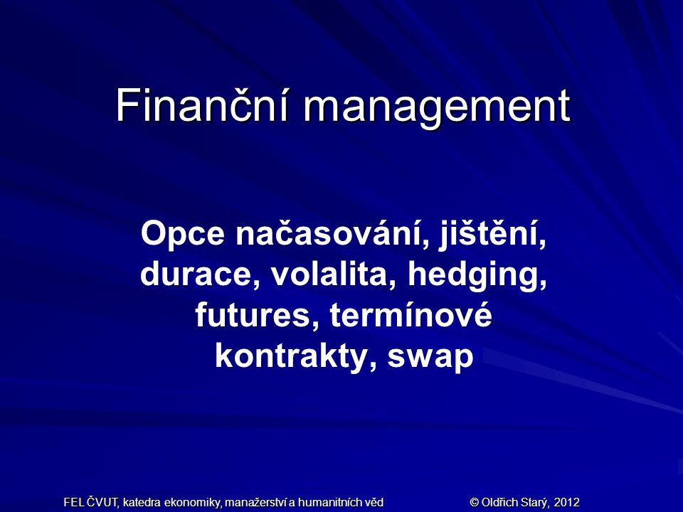 Finanční management Opce načasování, jištění, durace, volalita, hedging, futures, termínové kontrakty, swap.